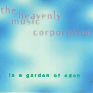 The Heavenly Music Corporation ‎– In A Garden Of Eden