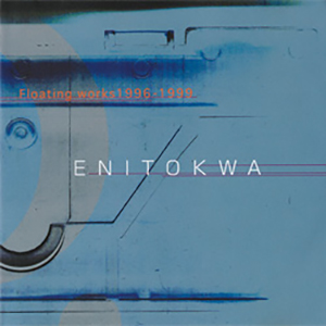 Enitokwa ‎– Floating Works 1996-1999