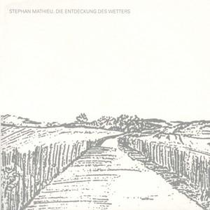 Stephan Mathieu – Die Entdeckung Des Wetters