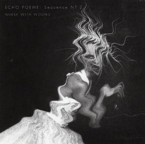 Nurse With Wound ‎– Echo Poeme: Sequence N° 2