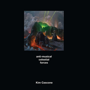 Kim Cascone ‎– Anti-Musical Celestial Forces